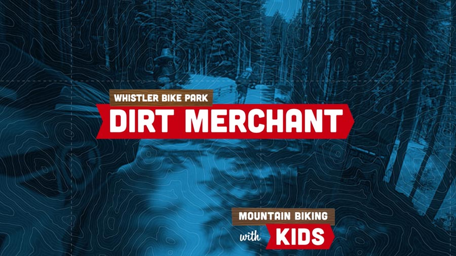 Whistler Bike Park with kids. Dirt Merchant.