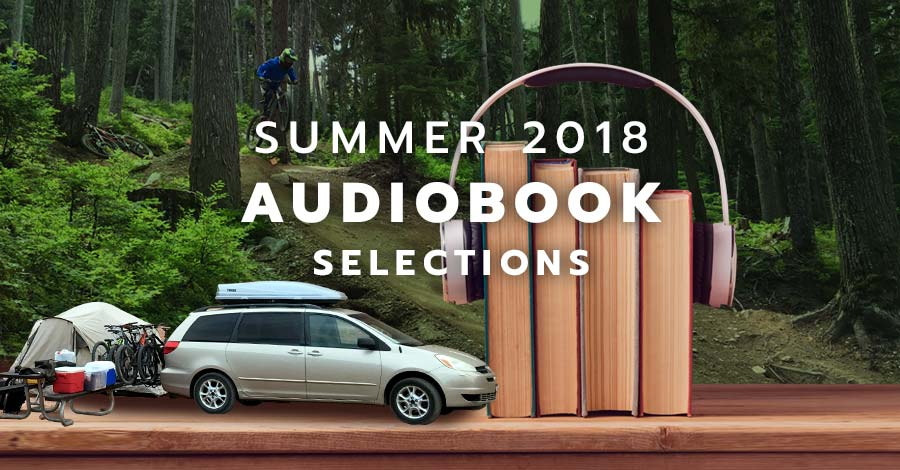 Audiobook selections for summer 2018