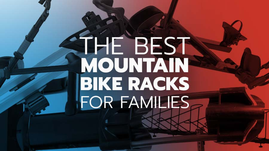 The best bike racks for mountain biking families
