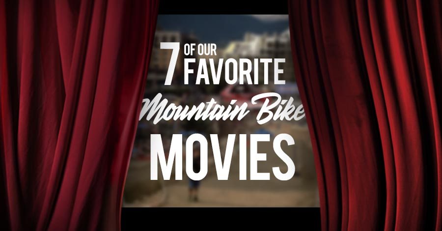 7 Of Our Favorite Mountain Biking Movies